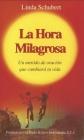 La Hora Milagrosa: Un Metodo de Oracion Que Cambiara Tu Vida Cover Image