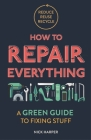 How to Repair Everything: A Green Guide to Fixing Stuff Cover Image