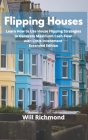 Flipping Houses: Learn How to Use House Flipping Strategies to Generate Maximum Cash Flow with Little Investment Extended Edition Cover Image