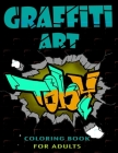 Graffiti Art Coloring Book For Adults: A Great Graffiti Adults Coloring Book: Best Street Art Booksfor grownups & kids who love graffiti - perfect for Cover Image
