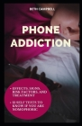 Phone Addiction: Effects, Signs, Risk Factors, And Treatment;13 Self Tests To Know If You Are NOMOPHOBIC Cover Image