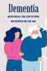 Dementia: Wicked Disease, True Story Of Coping With Dementia And Take Care: What To Do With Dementia Patients Cover Image