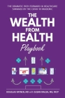 The Wealth from Health Playbook: The Dramatic Path Forward in Healthcare Spawned by the Covid-19 Pandemic Cover Image