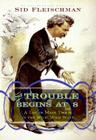 The Trouble Begins at 8: A Life of Mark Twain in the Wild, Wild West Cover Image