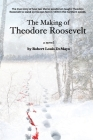 The Making of Theodore Roosevelt Cover Image