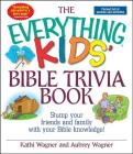 The Everything Kids Bible Trivia Book: Stump Your Friends and Family With Your Bible Knowledge (Everything® Kids) Cover Image
