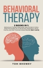 Behavioral Therapy: 2 Books in 1: Behavioural Therapy Made Super Easy; Simple to Follow Steps that Enable you to Kill Anxiety, Depression, Cover Image