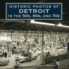 Historic Photos of Detroit in the 50s, 60s, and 70s Cover Image