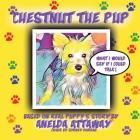 Chestnut the Pup: What I Would Say If I Could Talk Cover Image