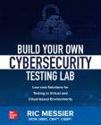 Build Your Own Cybersecurity Testing Lab: Low-Cost Solutions for Testing in Virtual and Cloud-Based Environments Cover Image
