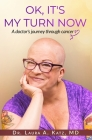 OK, It's My Turn Now: A Doctor's Journey Through Cancer Cover Image