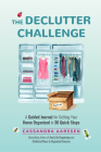 The Declutter Challenge: A Guided Journal for Getting Your Home Organized in 30 Quick Steps (Guided Journal for Cleaning & Decorating, for Fans Cover Image