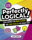 Perfectly Logical!: Challenging Fun Brain Teasers and Logic Puzzles for Smart Kids Cover Image
