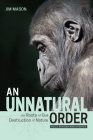 An Unnatural Order: The Roots of Our Destruction of Nature (Fully Revised and Updated) Cover Image