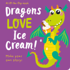 Dragons Love Ice Cream (Lift the Flap Storymaker) Cover Image