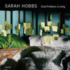 Sarah Hobbs: Small Problems in Living Cover Image