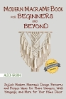 Modern Macramé Book for Beginners and Beyond: Stylish Modern Macramé Design Patterns and Project Ideas for Plant Hangers, Wall Hangings, and More for Cover Image