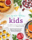 Sugar-Free Kids: Over 150 Fun & Easy Recipes to Keep the Whole Family Happy & Healthy  Cover Image