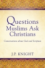 Questions Muslims Ask Christians: Conversations about God and Scripture Cover Image