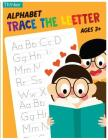 Alphabet Trace The Letters Ages 3+: Handwriting Printing Workbook (Pre-Kinder, Kindergarten ) Cover Image
