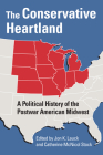 The Conservative Heartland: A Political History of the Postwar American Midwest Cover Image