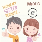 I Love My Sister Because... HAPPY FAMILY SERIES: Book For Kids Ages 2-6! Cover Image