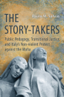 The Story-Takers: Public Pedagogy, Transitional Justice, and Italy's Non-Violent Protest Against the Mafia (Toronto Italian Studies) Cover Image