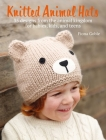 Knitted Animal Hats: 35 designs from the animal kingdom for babies, kids, and teens Cover Image