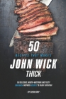 50 Recipes That Makes John Wick Thick: 50 Delicious, Mouth-Watering and Tasty John Wick Inspired Recipes to Enjoy Everyday Cover Image