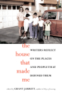 The House That Made Me: Writers Reflect on the Places and People That Defined Them Cover Image