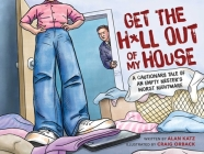 Get the H*ll Out of My House: A Cautionary Tale of an Empty Nester's Worst Nightmare Cover Image