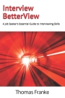 Interview BetterView: A Job Seeker's Essential Guide to Interviewing Skills Cover Image