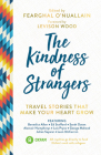 The Kindness of Strangers: Travel Stories That Make Your Heart Grow Cover Image