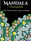 The Mandala Coloring Book: Inspire Creativity, Reduce Stress, and Balance with 30 Mandala Coloring Pages Cover Image