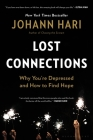 Lost Connections: Why You're Depressed and How to Find Hope Cover Image