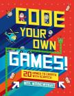 Code Your Own Games!: 20 Games to Create with Scratch Cover Image