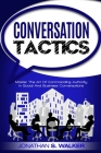 Conversation Tactics - Conversation Skills: Master The Art Of Commanding Authority In Social And Business Conversations Cover Image