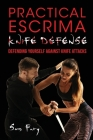 Practical Escrima Knife Defense: Filipino Martial Arts Knife Defense Training (Self-Defense #8) Cover Image