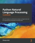 Python Natural Language Processing Cookbook: Over 50 recipes to understand, analyze, and generate text for implementing language processing tasks Cover Image