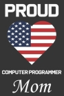 Proud Computer Programmer Mom: Valentine Gift, Best Gift For Computer Programmer Mom, Mom Gift From Her Loving Daughter & Son. Cover Image