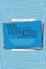 Rapid Weight Loss Hypnosis Quickstart Guide: An Easy And Understandable Guide To Learn How To Burn Fat, Dominate Anxiety And Emotional Eating Through Cover Image