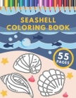 Seashell Coloring Book: For Kids & Adults Relaxation Stress Relieving Under the Sea and Seascapes Designes Cover Image