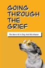 Going Through The Grief: The Story Of A Dog And His Master: The Loss Of A Beloved Pet Cover Image