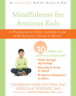 Mindfulness for Anxious Kids: A Workbook to Help Children Cope with Anxiety, Stress, and Worry Cover Image