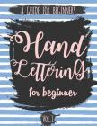 Hand Lettering For Beginner Volume1: A Calligraphy and Hand Lettering Guide For Beginner - Alphabet Drill, Practice and Project: Hand Lettering Cover Image