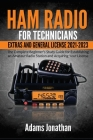 Ham Radio for Technicians, Extras and General License 2021-2023: The Complete Beginner's Study Guide for Establishing an Amateur Radio Station and Acq Cover Image