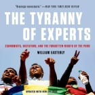 The Tyranny of Experts Lib/E: Economists, Dictators, and the Forgotten Rights of the Poor Cover Image