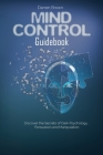 Mind Control Guidebook: Discover the Secrets of Dark Psychology, Persuasion and Manipulation Cover Image