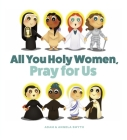 All You Holy Women, Pray for Us Cover Image