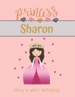 Princess Sharon Draw & Write Notebook: With Picture Space and Dashed Mid-line for Small Girls Personalized with their Name Cover Image